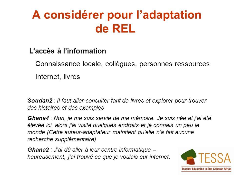 A considérer pour ladaptation de REL Laccès à linformation Connaissance locale, collègues, personnes ressources Internet, livres Soudan2 : Il faut all