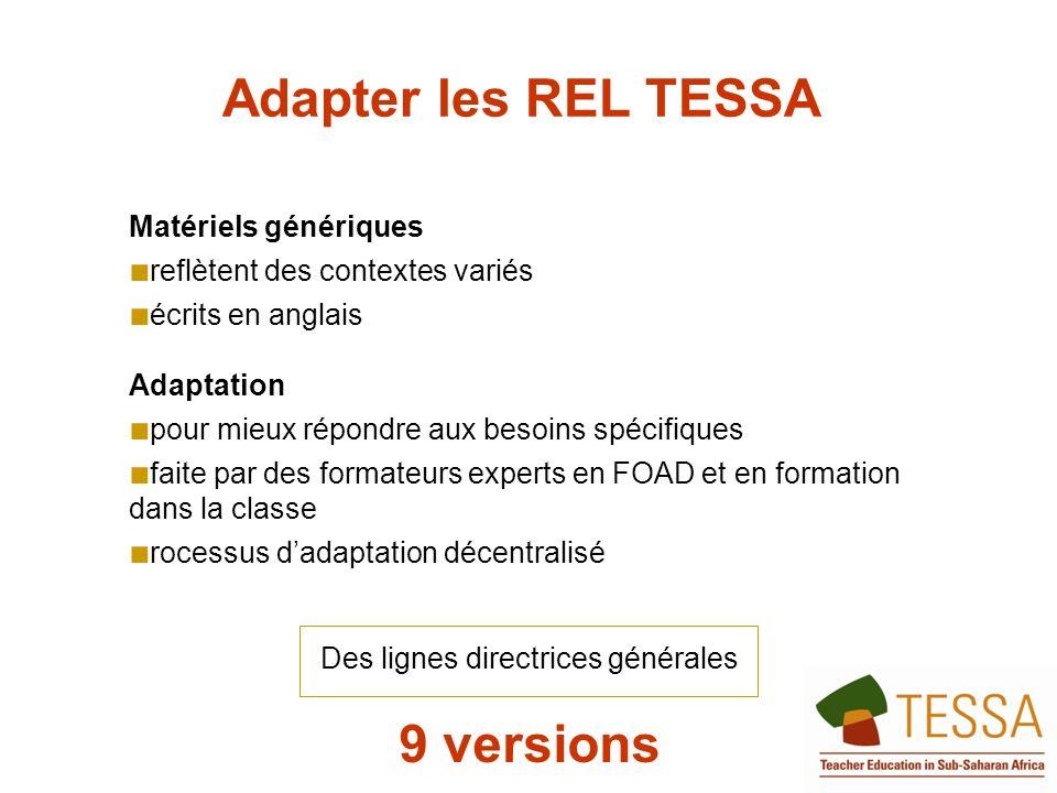 Adapter les REL TESSA Matériels génériques reflètent des contextes variés écrits en anglais Adaptation pour mieux répondre aux besoins spécifiques faite par des formateurs experts en FOAD et en formation dans la classe rocessus dadaptation décentralisé Des lignes directrices générales 9 versions