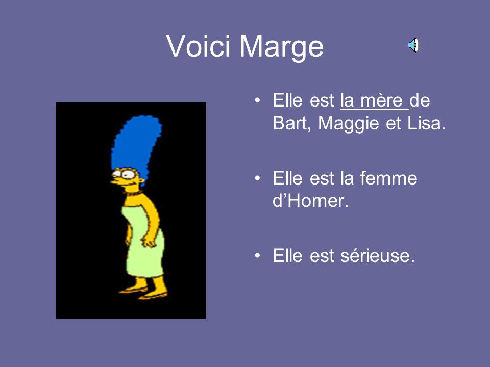 Voici Marge Elle est la mère de Bart, Maggie et Lisa. Elle est la femme dHomer. Elle est sérieuse.