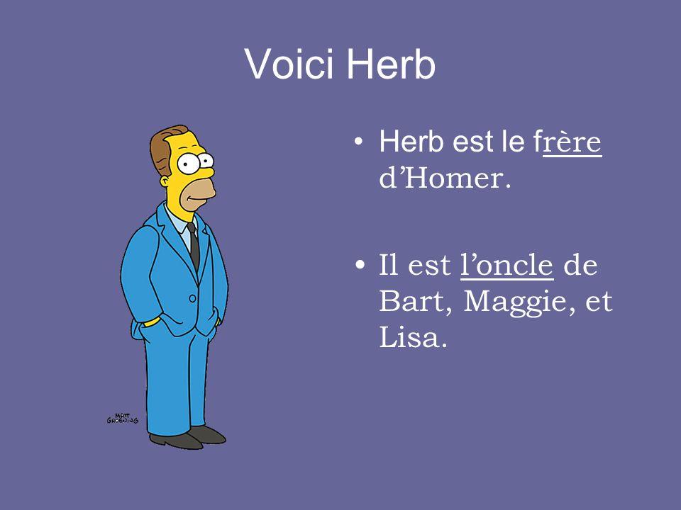 Voici Herb Herb est le f rère dHomer. Il est loncle de Bart, Maggie, et Lisa.