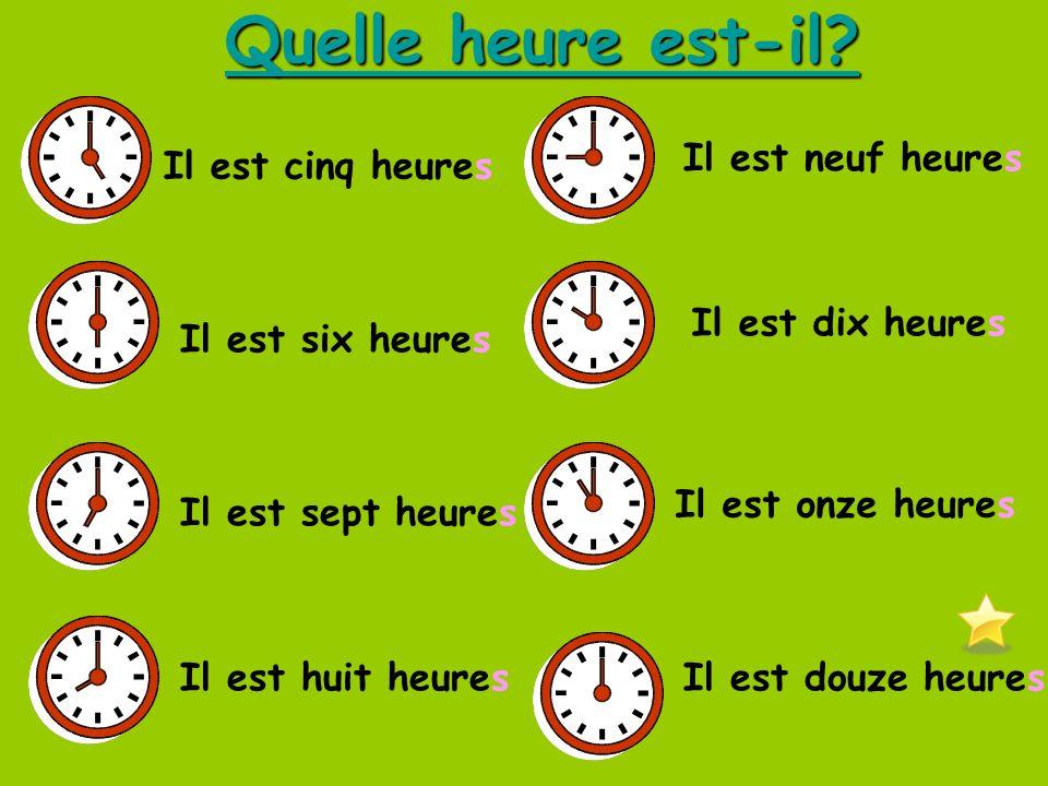 Quelle heure est-il? Il est une heure Il est deux heures Il est trois heures Il est quatre heures