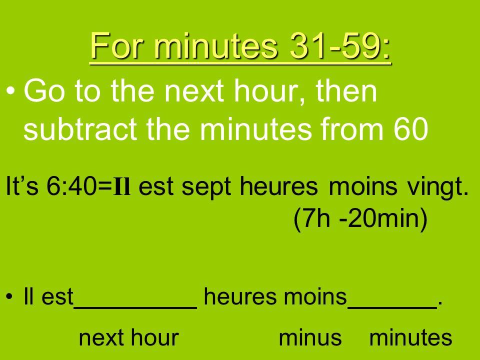 1.05 1.10 1.20 1.25 1.15 Il est une heure cinq Quelle heure est-il? Il est une heure dix Il est une heure vingt Il est une heure vingt-cinq Il est une
