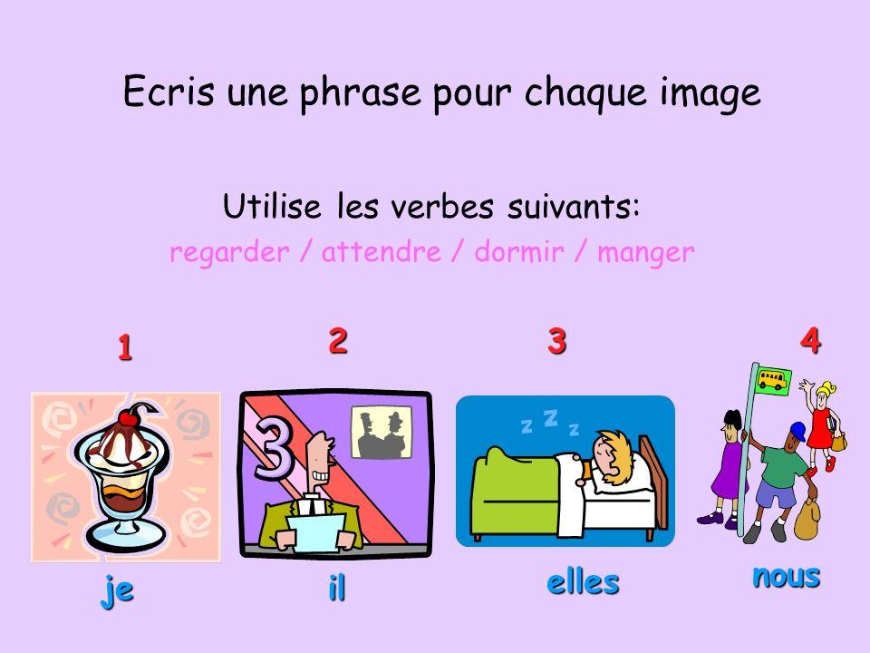 Ecris une phrase pour chaque image Utilise les verbes suivants: regarder / attendre / dormir / manger 1 432 je nous elles il