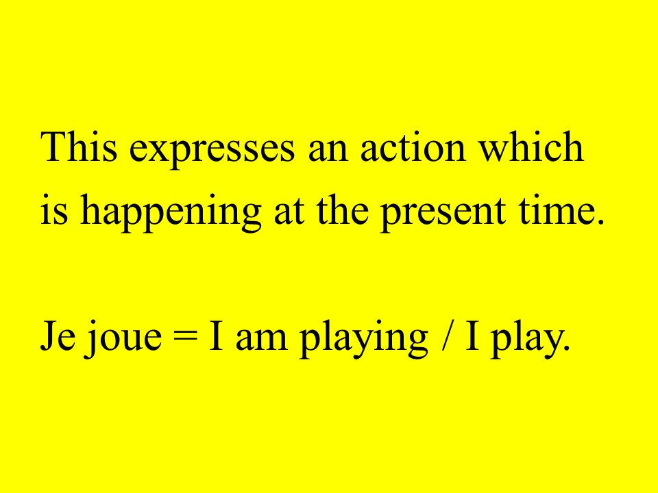 This expresses an action which is happening at the present time. Je joue = I am playing / I play.