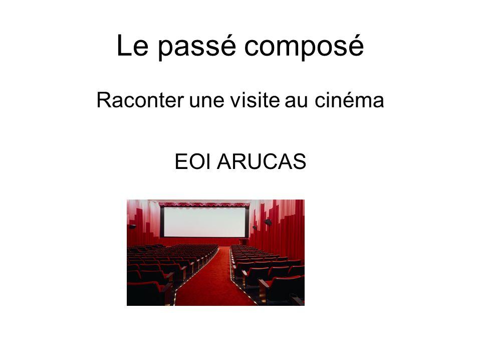 Le passé composé Raconter une visite au cinéma EOI ARUCAS