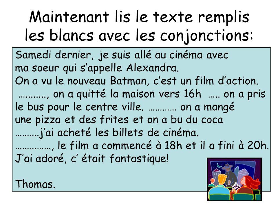 Maintenant lis le texte remplis les blancs avec les conjonctions: Samedi dernier, je suis allé au cinéma avec ma soeur qui sappelle Alexandra. On a vu