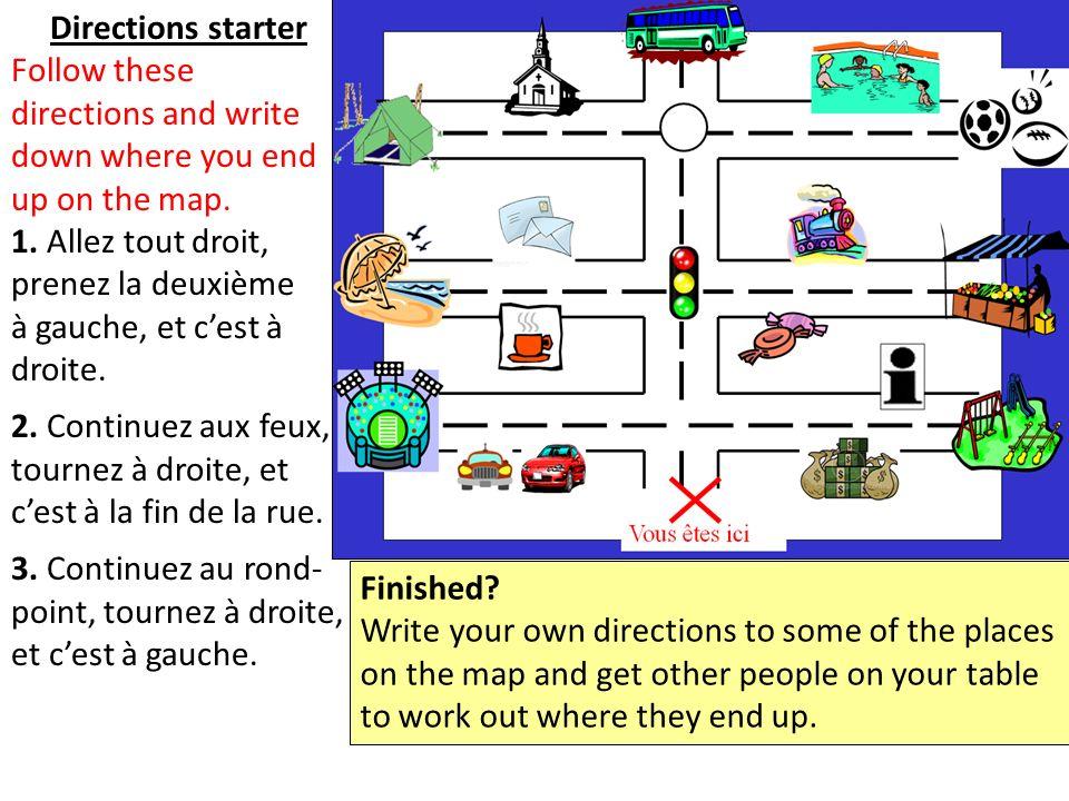 Directions starter Follow these directions and write down where you end up on the map. 1. Allez tout droit, prenez la deuxième à gauche, et cest à dro