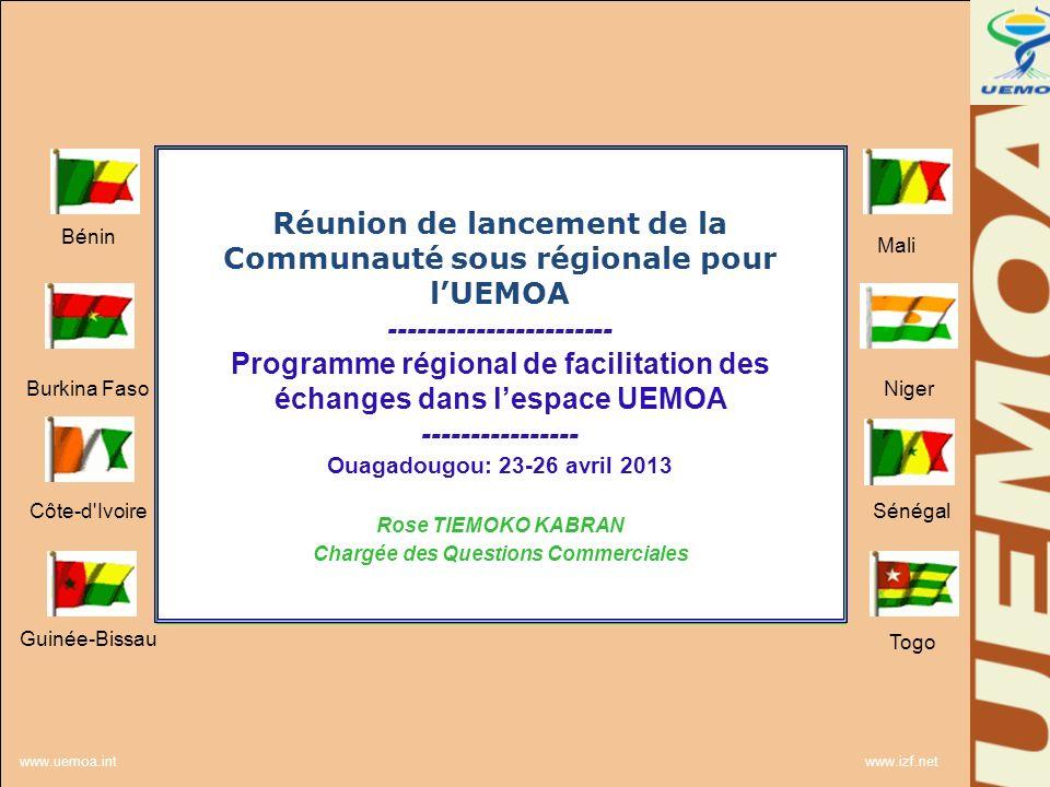 www.uemoa.int www.izf.net Conclusion Prochaines Etapes Démarrage des activités prévues dans laccord UEMOA/Banque mondiale Prise en compte du programme dans les stratégies nationales de développement du commerce Poursuites des actions de Mobilisation des Bailleurs Par les Etats membres Par la Commission de lUEMOA Bénin Burkina Faso Côte-d Ivoire Guinée-Bissau Mali Niger Sénégal Togo