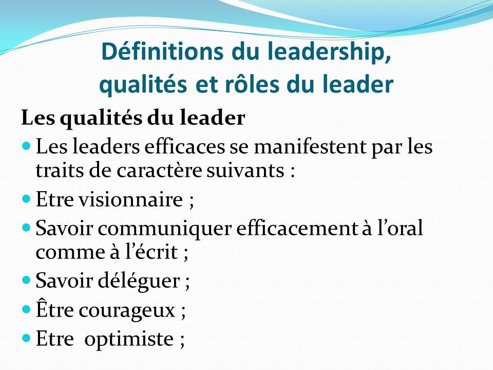 Définitions du leadership, qualités et rôles du leader Les qualités du leader Les leaders efficaces se manifestent par les traits de caractère suivant