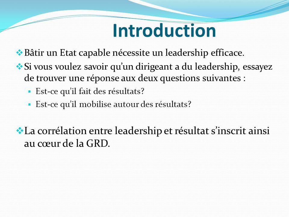 Introduction Bâtir un Etat capable nécessite un leadership efficace.