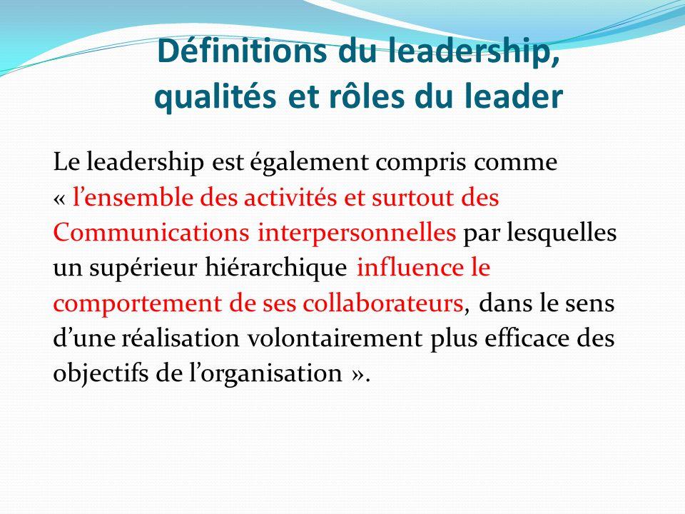 Définitions du leadership, qualités et rôles du leader Le leadership est également compris comme « lensemble des activités et surtout des Communicatio