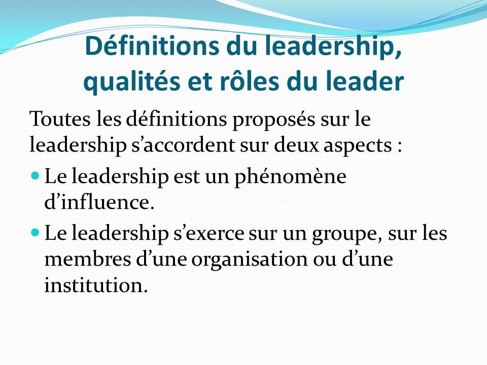 Définitions du leadership, qualités et rôles du leader Toutes les définitions proposés sur le leadership saccordent sur deux aspects : Le leadership e