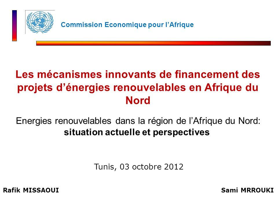 Rafik MISSAOUI Energies renouvelables dans la région de lAfrique du Nord: situation actuelle et perspectives Les mécanismes innovants de financement d
