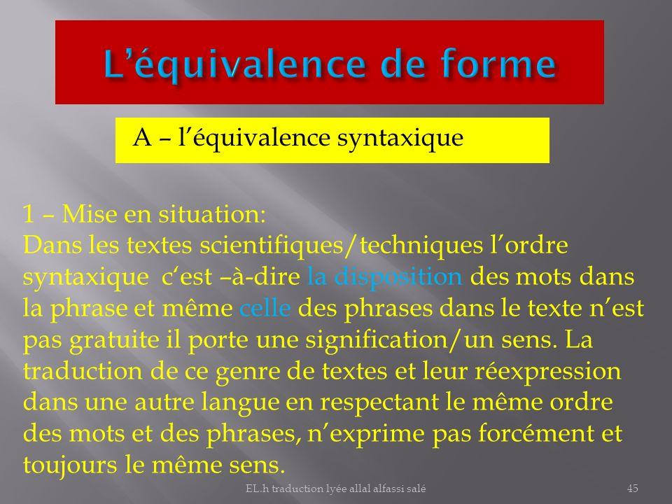 A – léquivalence syntaxique 1 – Mise en situation: Dans les textes scientifiques/techniques lordre syntaxique cest –à-dire la disposition des mots dan