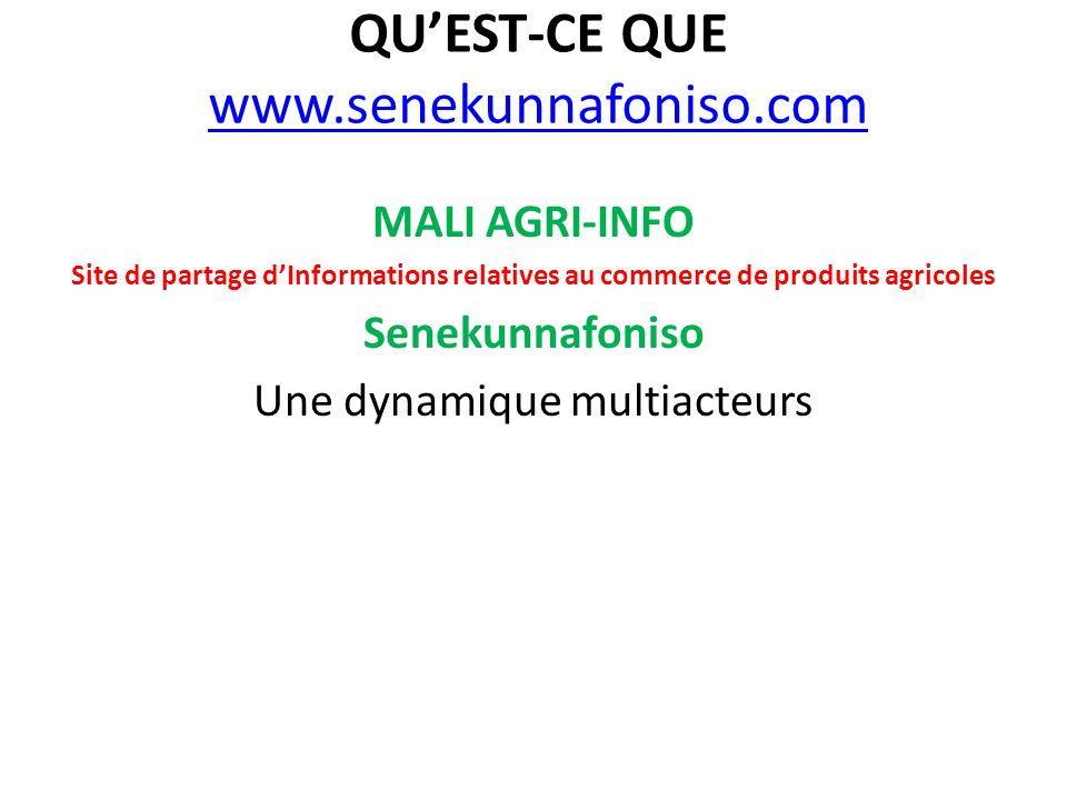 QUEST-CE QUE www.senekunnafoniso.com www.senekunnafoniso.com MALI AGRI-INFO Site de partage dInformations relatives au commerce de produits agricoles Senekunnafoniso Une dynamique multiacteurs