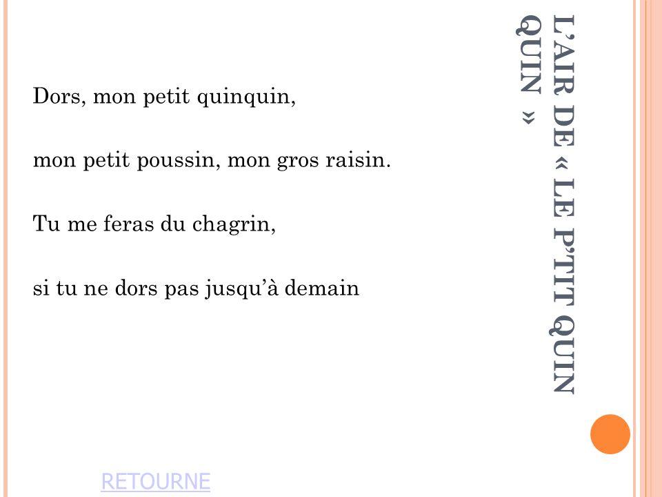 LAIR DE « LE PTIT QUINQUIN » Dors, mon petit quinquin, mon petit poussin, mon gros raisin.
