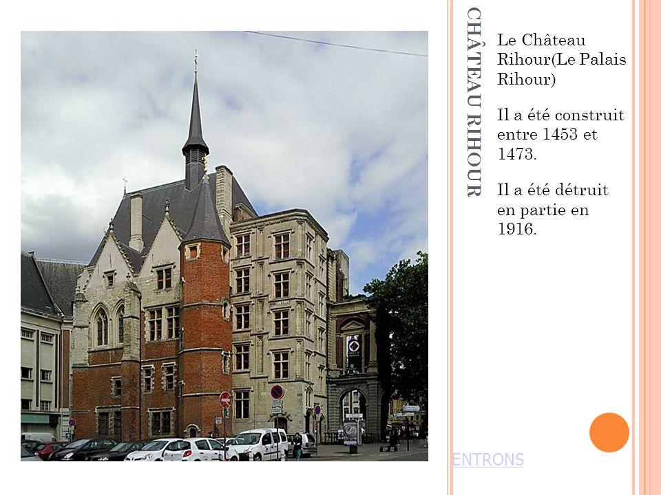 CHÂTEAU RIHOUR Le Château Rihour(Le Palais Rihour) Il a été construit entre 1453 et 1473.