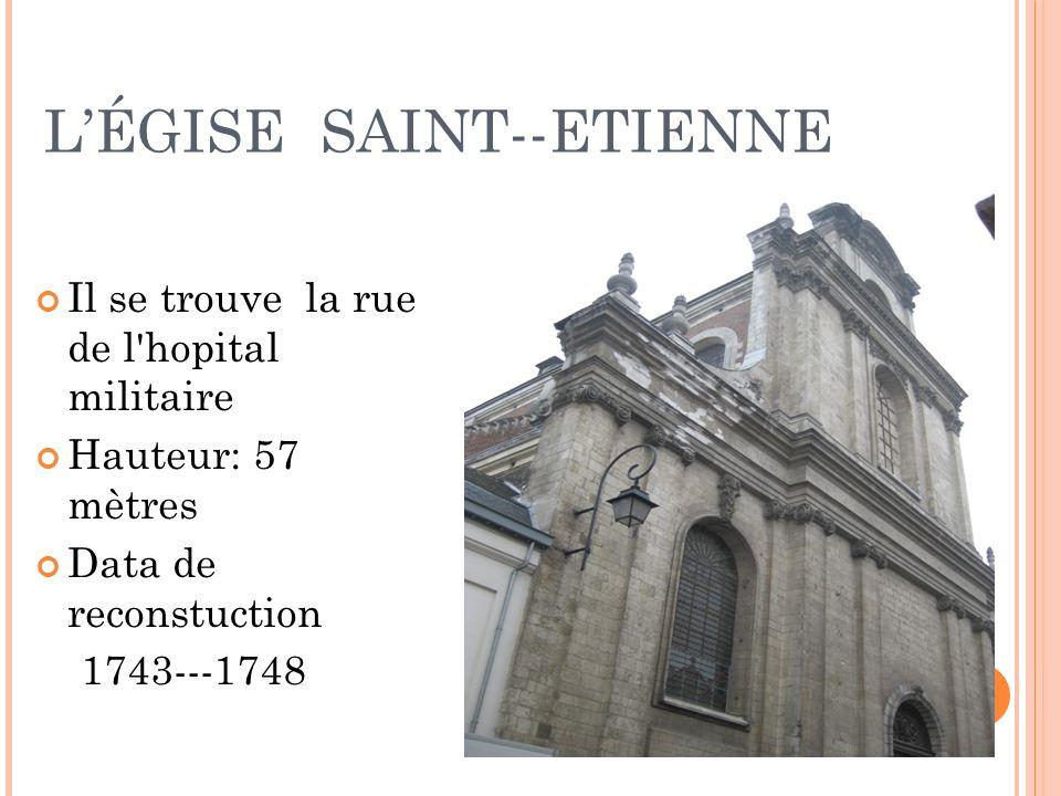 LÉGISE SAINT--ETIENNE Il se trouve la rue de l hopital militaire Hauteur: 57 mètres Data de reconstuction 1743---1748