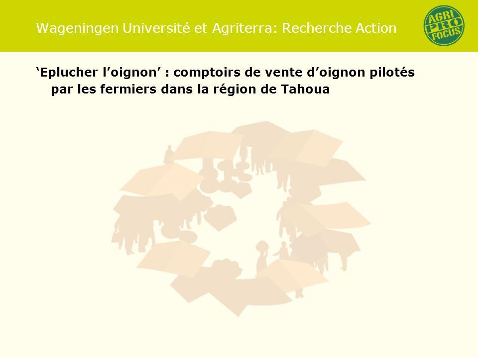 Wageningen Université et Agriterra: Recherche Action Eplucher loignon : comptoirs de vente doignon pilotés par les fermiers dans la région de Tahoua