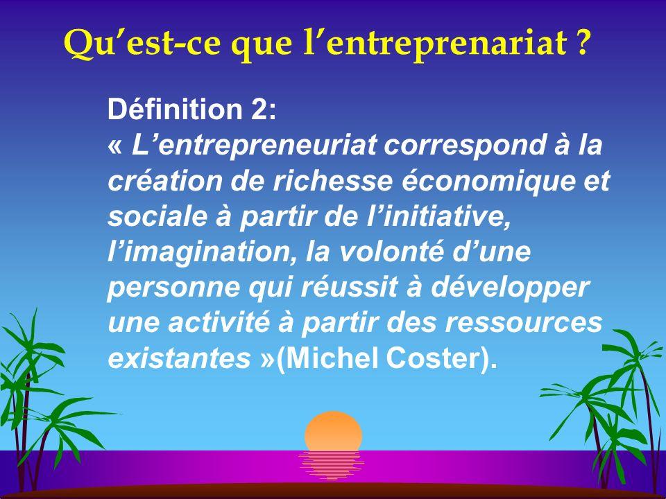Quest-ce que lentreprenariat ? Définition 2: « Lentrepreneuriat correspond à la création de richesse économique et sociale à partir de linitiative, li