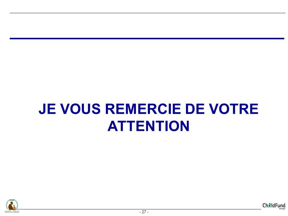 - 27 - JE VOUS REMERCIE DE VOTRE ATTENTION