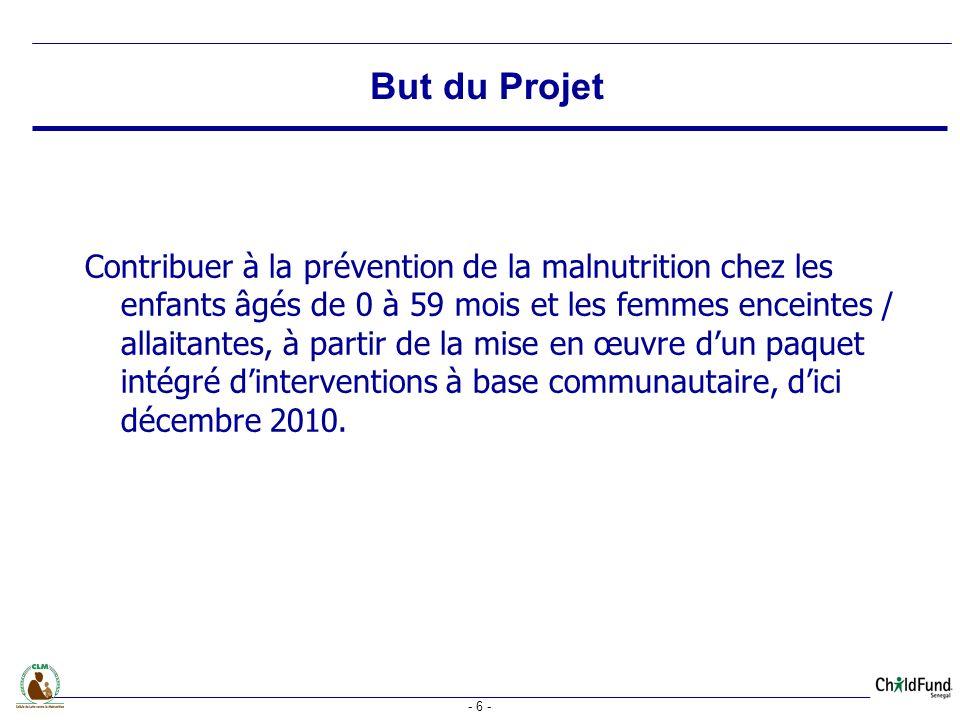 - 6 - Contribuer à la prévention de la malnutrition chez les enfants âgés de 0 à 59 mois et les femmes enceintes / allaitantes, à partir de la mise en œuvre dun paquet intégré dinterventions à base communautaire, dici décembre 2010.
