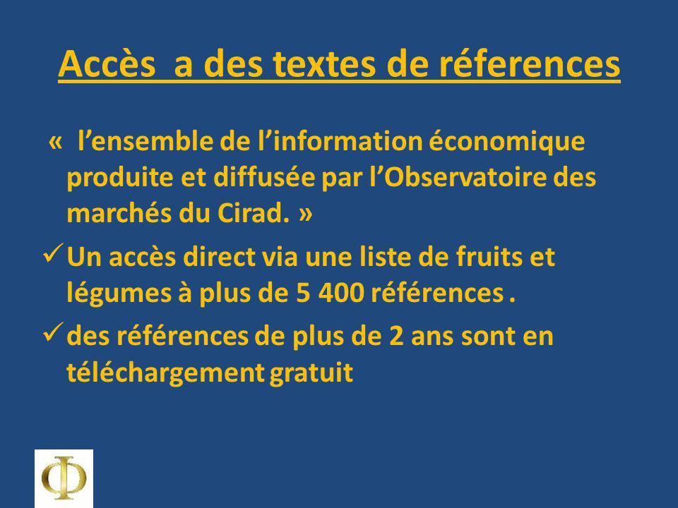 Accès a des textes de réferences « lensemble de linformation économique produite et diffusée par lObservatoire des marchés du Cirad. » Un accès direct