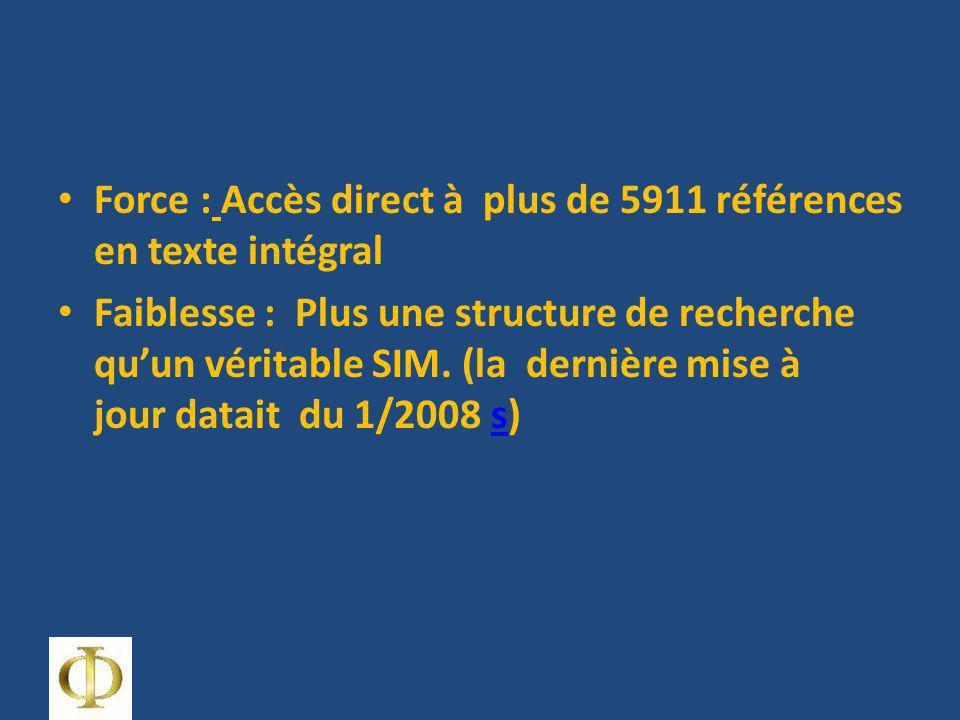 Force : Accès direct à plus de 5911 références en texte intégral Faiblesse : Plus une structure de recherche quun véritable SIM. (la dernière mise à j