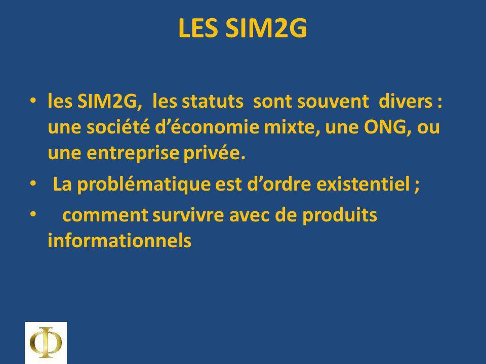 LES SIM2G les SIM2G, les statuts sont souvent divers : une société déconomie mixte, une ONG, ou une entreprise privée.