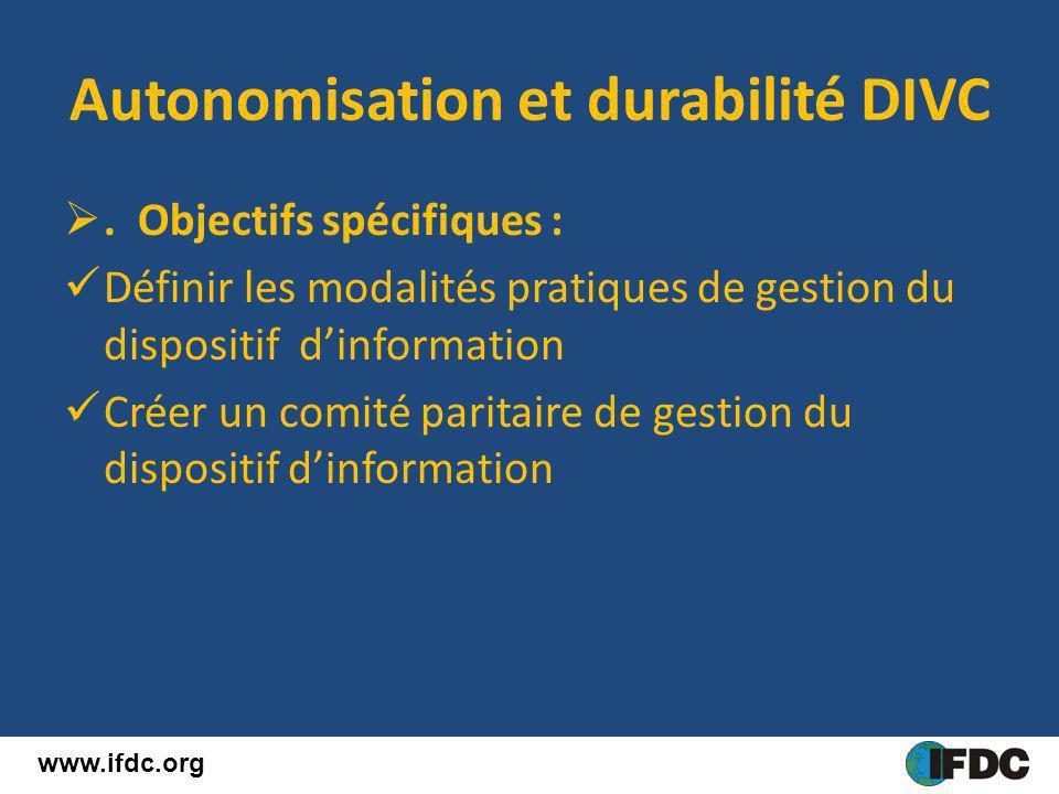 Autonomisation et durabilité DIVC. Objectifs spécifiques : Définir les modalités pratiques de gestion du dispositif dinformation Créer un comité parit
