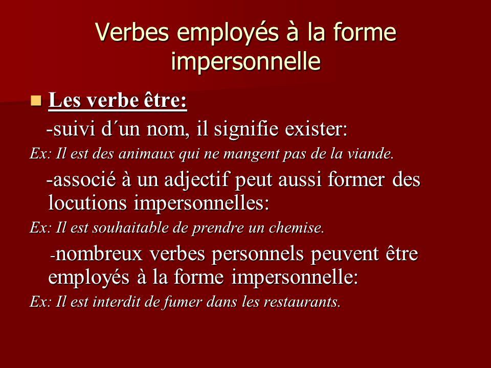 Verbes employés à la forme impersonnelle Les verbe être: Les verbe être: -suivi d´un nom, il signifie exister: -suivi d´un nom, il signifie exister: E