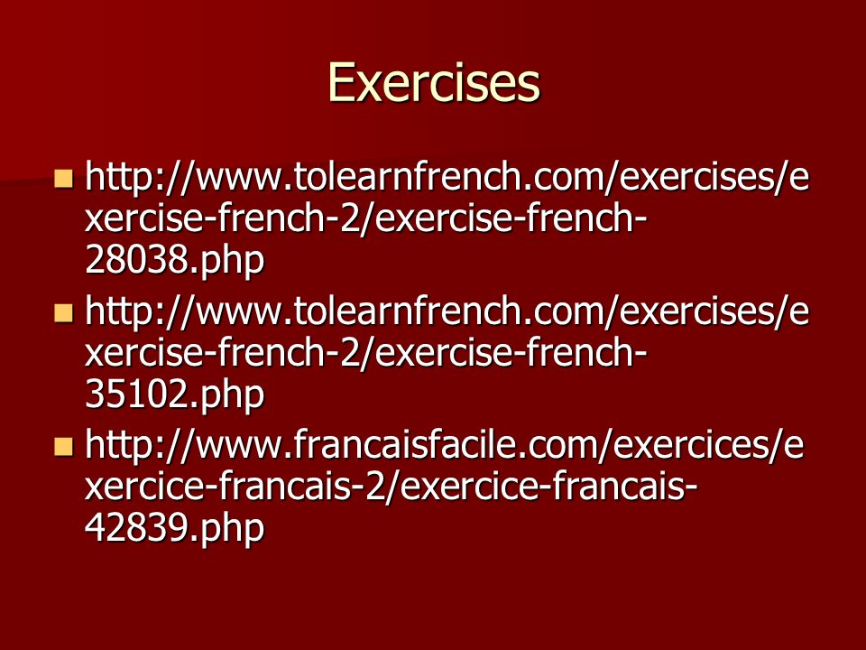 Exercises http://www.tolearnfrench.com/exercises/e xercise-french-2/exercise-french- 28038.php http://www.tolearnfrench.com/exercises/e xercise-french