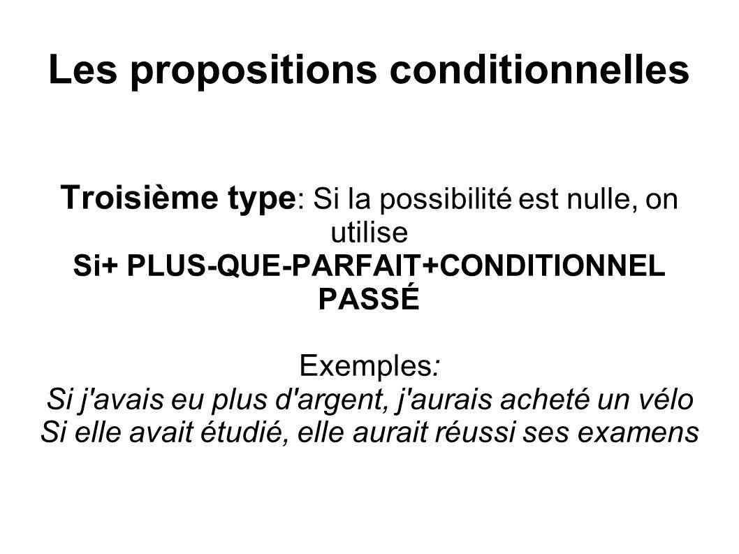 Les propositions conditionnelles Troisième type : Si la possibilité est nulle, on utilise Si+ PLUS-QUE-PARFAIT+CONDITIONNEL PASSÉ Exemples: Si j'avais