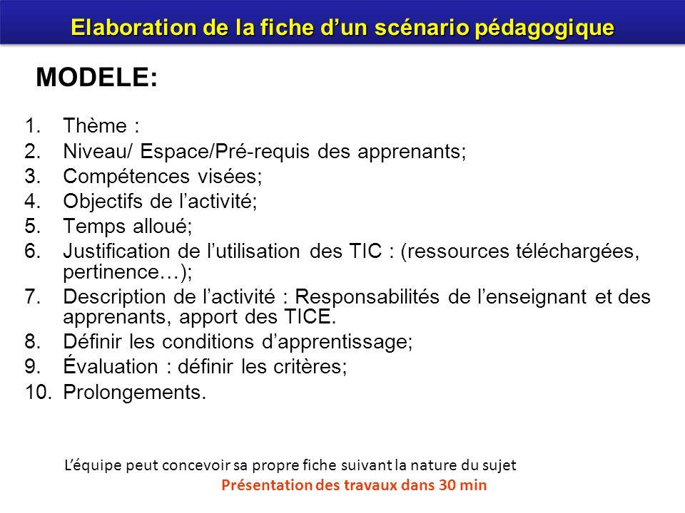 1.Thème : 2.Niveau/ Espace/Pré-requis des apprenants; 3.Compétences visées; 4.Objectifs de lactivité; 5.Temps alloué; 6.Justification de lutilisation des TIC : (ressources téléchargées, pertinence…); 7.Description de lactivité : Responsabilités de lenseignant et des apprenants, apport des TICE.