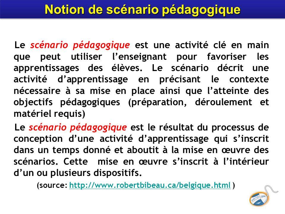 Le scénario pédagogique est une activité clé en main que peut utiliser lenseignant pour favoriser les apprentissages des élèves.