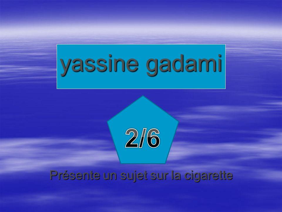 Présente un sujet sur la cigarette yassine gadami