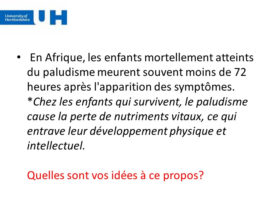 En Afrique, les enfants mortellement atteints du paludisme meurent souvent moins de 72 heures après l'apparition des symptômes. *Chez les enfants qui