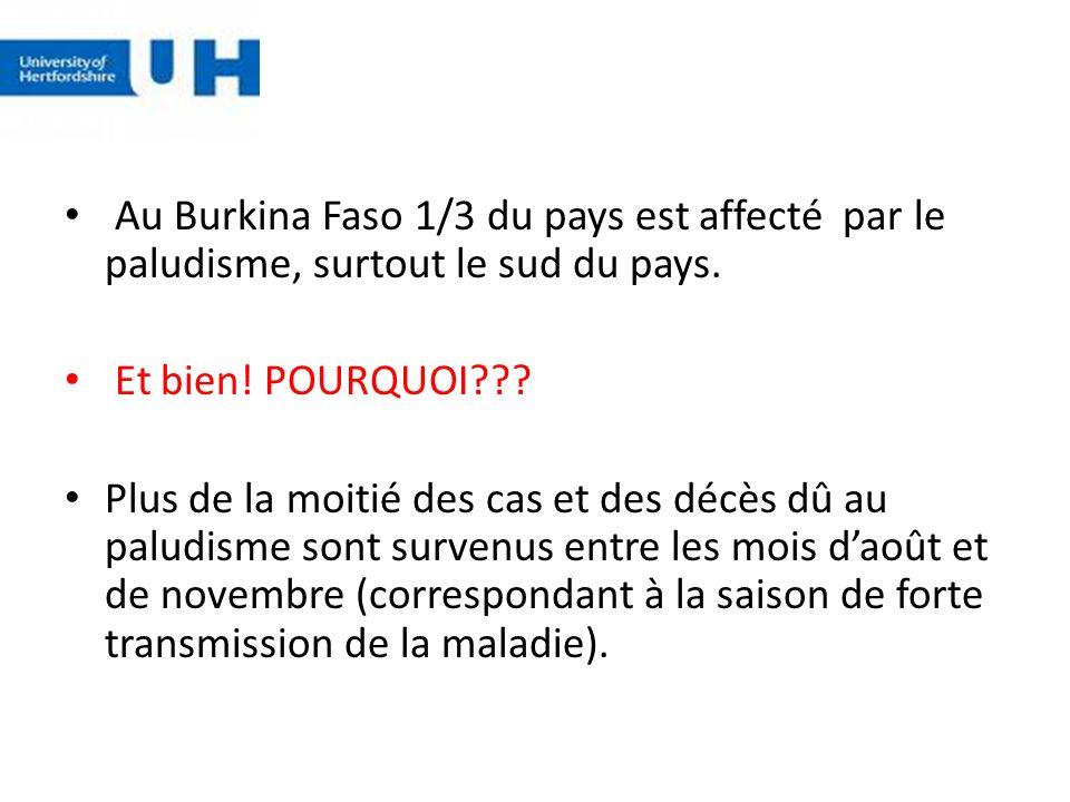 Au Burkina Faso 1/3 du pays est affecté par le paludisme, surtout le sud du pays. Et bien! POURQUOI??? Plus de la moitié des cas et des décès dû au pa