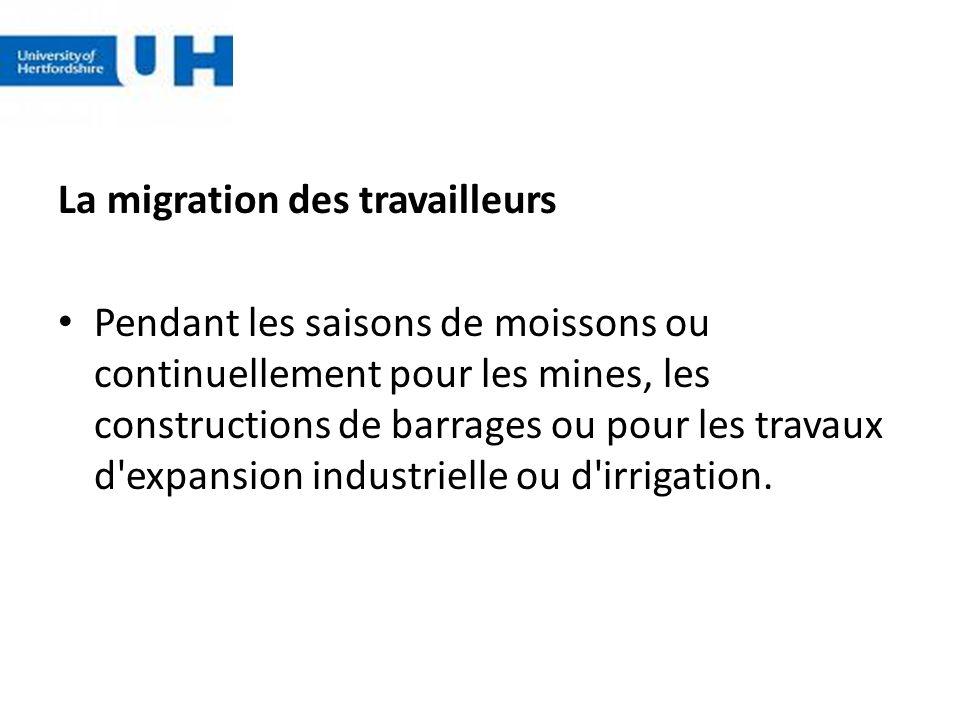 La migration des travailleurs Pendant les saisons de moissons ou continuellement pour les mines, les constructions de barrages ou pour les travaux d'e