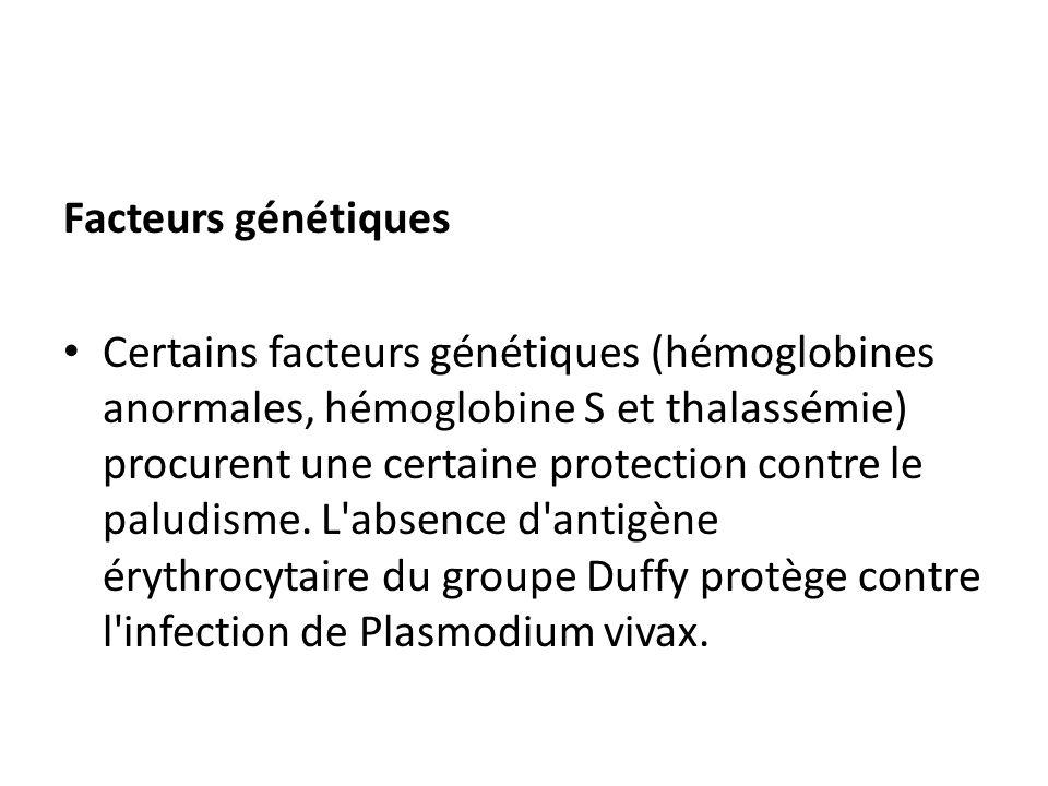 Facteurs génétiques Certains facteurs génétiques (hémoglobines anormales, hémoglobine S et thalassémie) procurent une certaine protection contre le pa