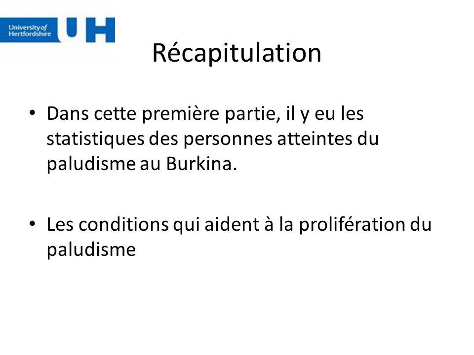 Récapitulation Dans cette première partie, il y eu les statistiques des personnes atteintes du paludisme au Burkina. Les conditions qui aident à la pr
