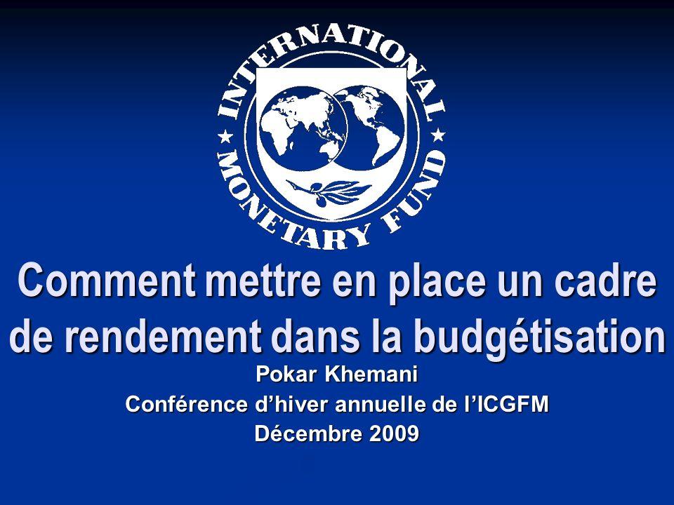 Comment mettre en place un cadre de rendement dans la budgétisation Pokar Khemani Conférence dhiver annuelle de lICGFM Décembre 2009