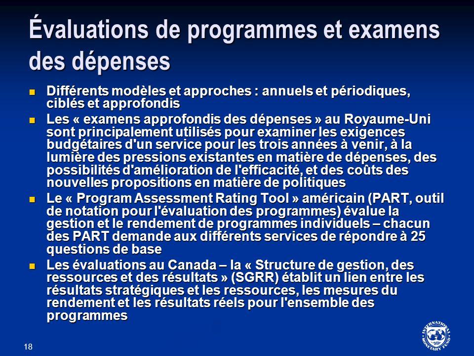 18 Évaluations de programmes et examens des dépenses Différents modèles et approches : annuels et périodiques, ciblés et approfondis Différents modèle