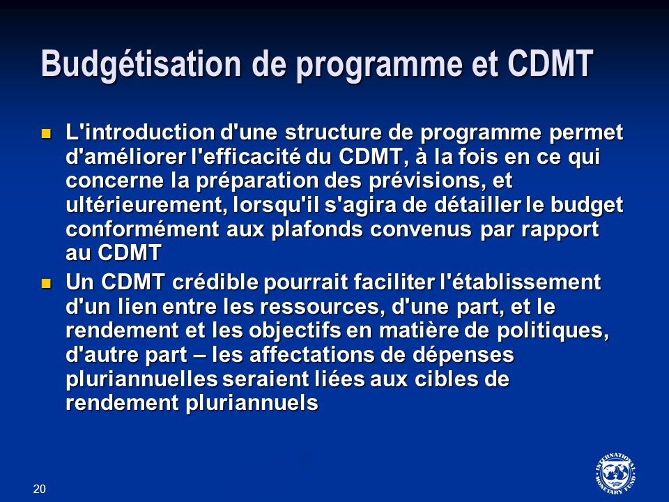 20 Budgétisation de programme et CDMT L'introduction d'une structure de programme permet d'améliorer l'efficacité du CDMT, à la fois en ce qui concern