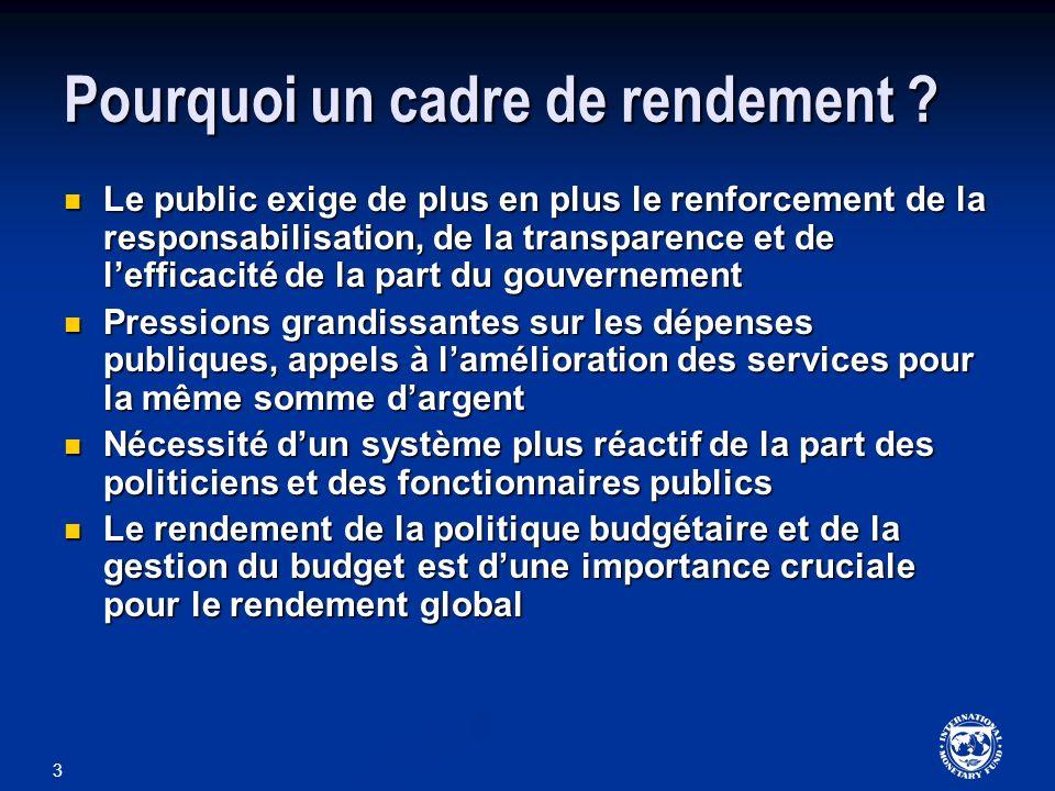 3 Pourquoi un cadre de rendement ? Le public exige de plus en plus le renforcement de la responsabilisation, de la transparence et de lefficacité de l