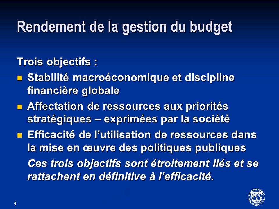 4 Rendement de la gestion du budget Trois objectifs : Stabilité macroéconomique et discipline financière globale Stabilité macroéconomique et discipli