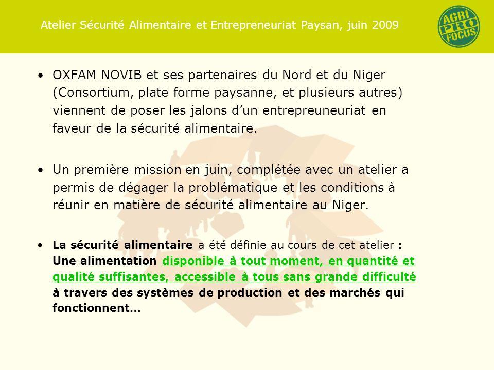 OXFAM NOVIB et ses partenaires du Nord et du Niger (Consortium, plate forme paysanne, et plusieurs autres) viennent de poser les jalons dun entrepreuneuriat en faveur de la sécurité alimentaire.