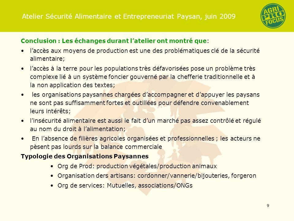 Atelier Sécurité Alimentaire et Entrepreneuriat Paysan, juin 2009 Conclusion : Les échanges durant latelier ont montré que: laccès aux moyens de produ