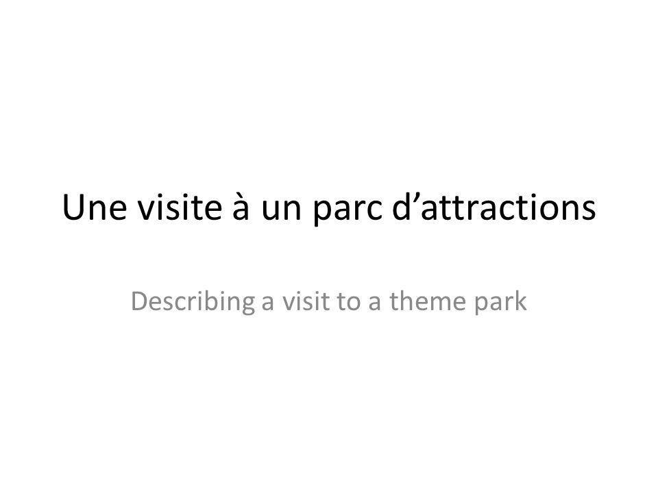 Une visite à un parc dattractions Describing a visit to a theme park