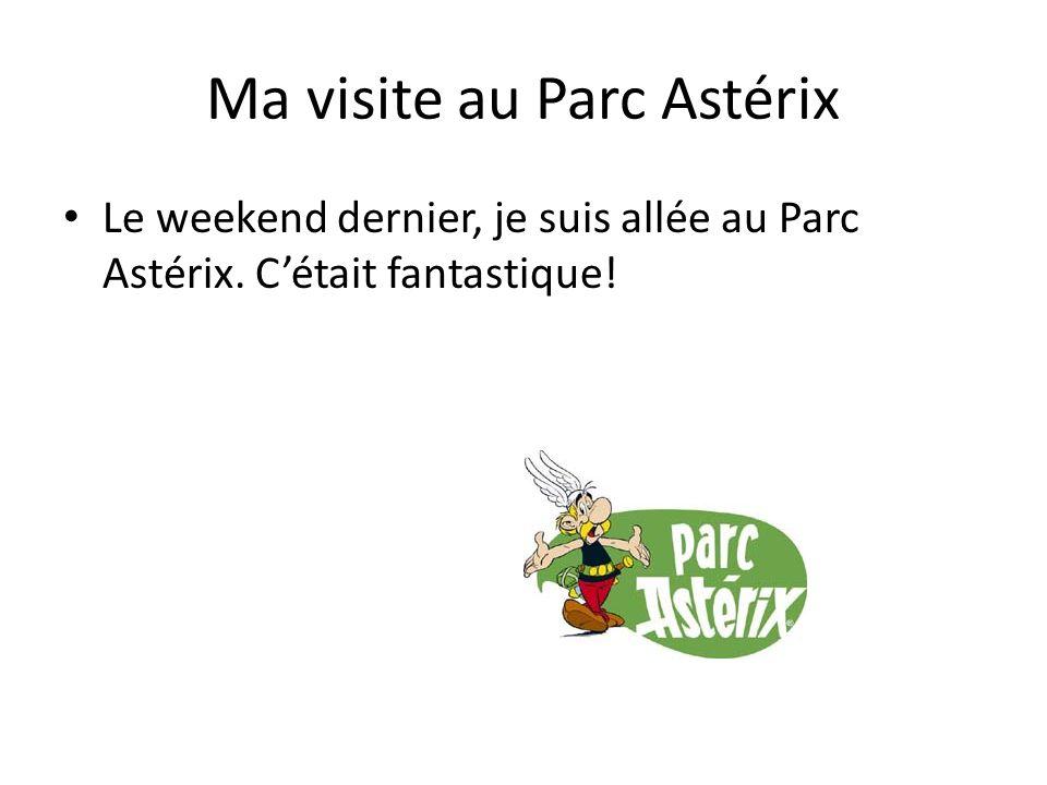 Ma visite au Parc Astérix Le weekend dernier, je suis allée au Parc Astérix. Cétait fantastique!